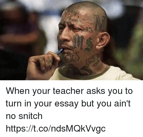 Blackpeopletwitter, Snitch, and Teacher: When your teacher asks you to turn in your essay but you ain't no snitch https://t.co/ndsMQkVvgc