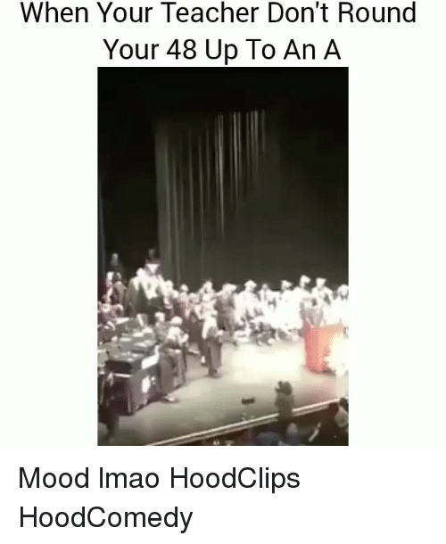 Funny, Lmao, and Mood: When Your Teacher Don't Roung  Your 48 Up To An A Mood lmao HoodClips HoodComedy