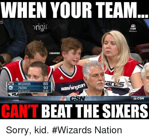 Nba, Washington Wizards, and Beats: WHEN YOUR TEAM  hrigil  CSN  @NBAMEMES  80  Washington  WIZARDS  93  10:46  4th Quarter  SN  CSN  BEAT THE SIXERS  CANT Sorry, kid. #Wizards Nation