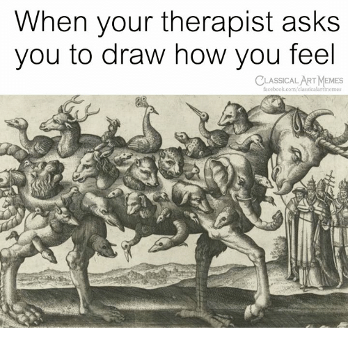Memes, Classical Art, and Asks: When your therapist asks  you to draw how you feel  CLASSICALART MEMES