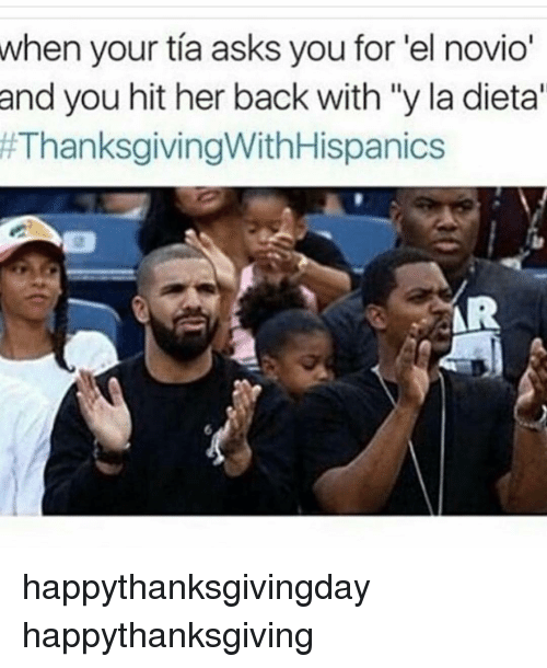 "Memes, 🤖, and Tia: when your tia asks you for 'el novio""  and you hit her back with ""y la dieta'  happythanksgivingday happythanksgiving"