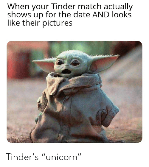 """Unicorn: When your Tinder match actually  shows up for the date AND looks  like their pictures  dn Tinder's """"unicorn"""""""