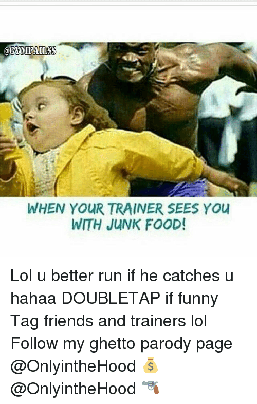 Running: WHEN YOUR TRAINER SEES You  WITH JUNK FOOD! Lol u better run if he catches u hahaa DOUBLETAP if funny Tag friends and trainers lol Follow my ghetto parody page @OnlyintheHood 💰 @OnlyintheHood 🔫