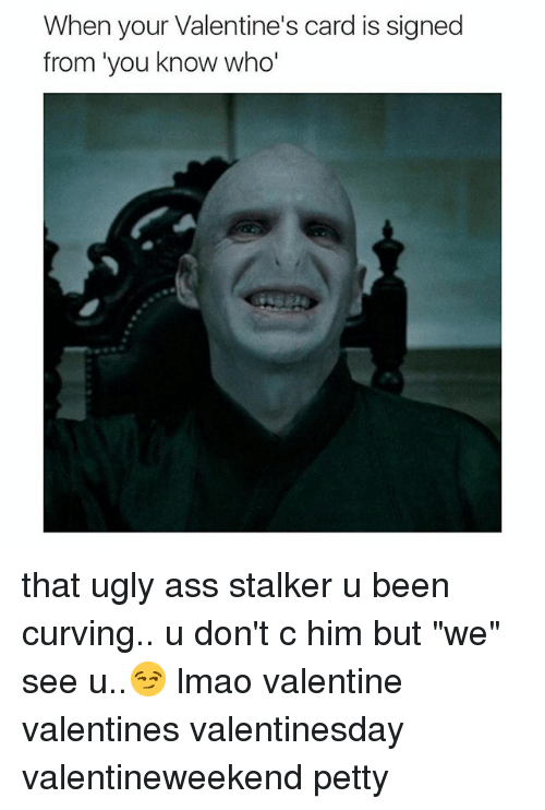 """Ass, Curving, and Lmao: When your Valentine's card is signed  from you know who' that ugly ass stalker u been curving.. u don't c him but """"we"""" see u..😏 lmao valentine valentines valentinesday valentineweekend petty"""
