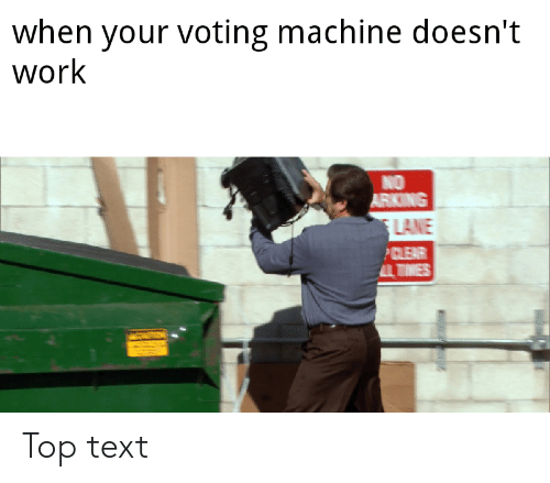 voting machine: when your voting machine doesn't  work  NO  LANE Top text