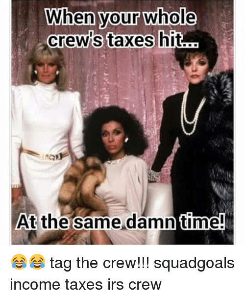 Funny, Irs, and Taxes: When your Whole  Crews taxes hit  At the same damn time! 😂😂 tag the crew!!! squadgoals income taxes irs crew