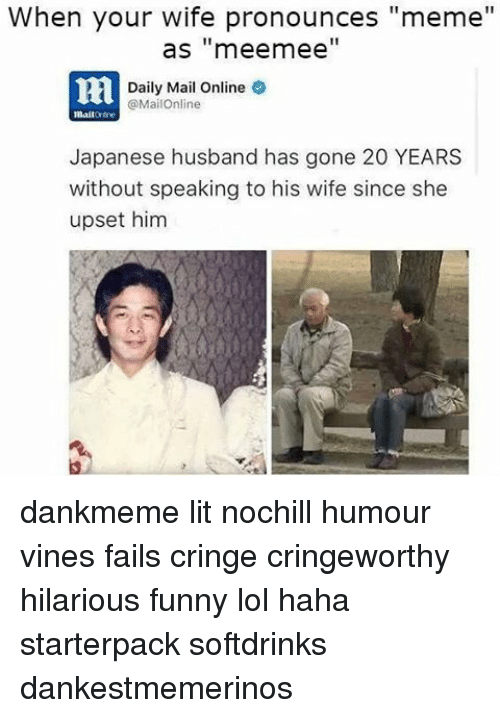 """Pronounce Memes: When your wife pronounces """"meme""""  as meermee  Daily Mail Online  @MailOnline  Japanese husband has gone 20 YEARS  without speaking to his wife since she  upset him dankmeme lit nochill humour vines fails cringe cringeworthy hilarious funny lol haha starterpack softdrinks dankestmemerinos"""