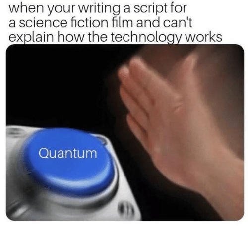 Science, Technology, and Fiction: when your writing a script for  a science fiction film and can't  explain how the technology works  Quantum