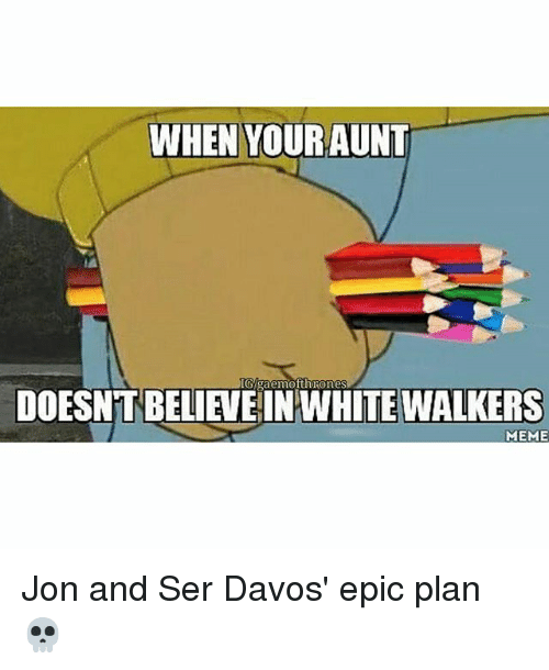 Epicly: WHEN YOURAUNT  Ggaemoithrones  DOESNT BELIEVE INWHITE WALKERS  MEME Jon and Ser Davos' epic plan 💀