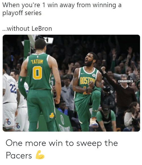 Nbamemes: When you're 1 win away from winning a  playoff series  without LeBron  TATUM  ni  0  @NBAMEMES  2  176 One more win to sweep the Pacers 💪