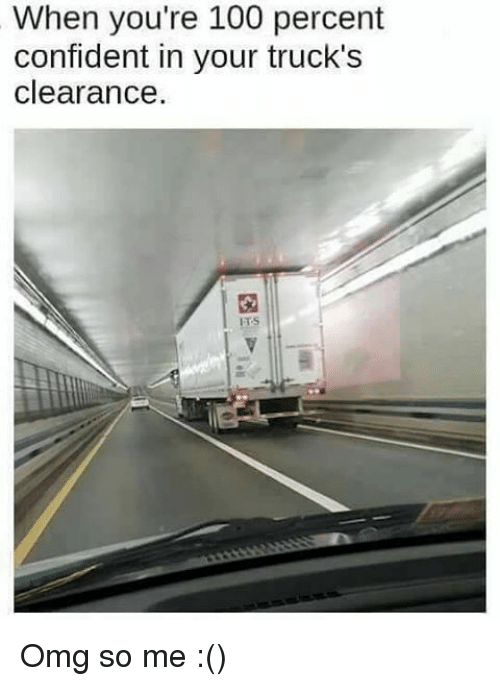 memes: When you're 100 percent  confident in your truck's  clearance  ETS Omg so me :()