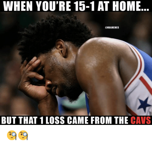 cavs: WHEN YOU'RE 15-1 AT HOME  @NBAMEMES  BUT THAT 1 LOSS CAME FROM THE CAVS 🧐🧐