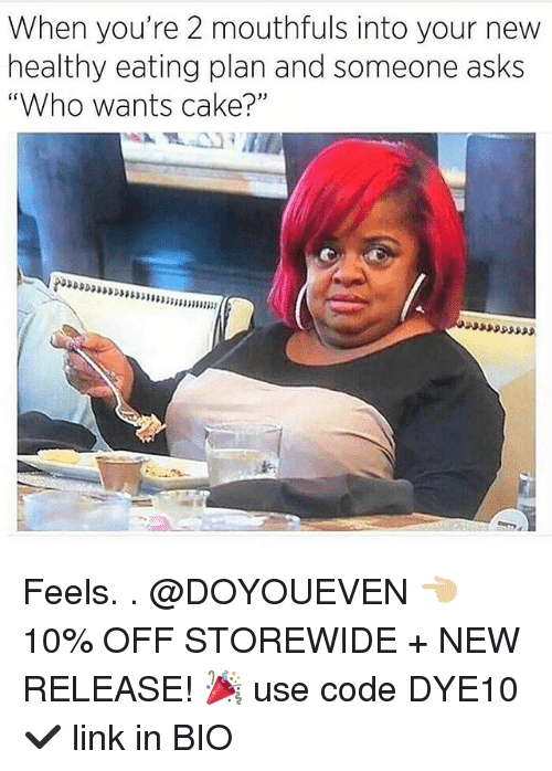"""New Release: When you're 2 mouthfuls into your new  healthy eating plan and someone asks  """"Who wants cake?""""  C0  15 Feels. . @DOYOUEVEN 👈🏼 10% OFF STOREWIDE + NEW RELEASE! 🎉 use code DYE10 ✔️ link in BIO"""