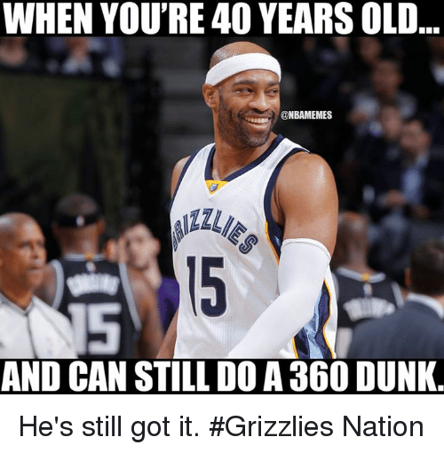 Nba, Nationals, and Dunks: WHEN YOU'RE 40 YEARS OLD..  @NBAMEMES  AND CAN STILLDOA 360 DUNK He's still got it. #Grizzlies Nation