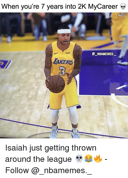Memes, The League, and 🤖: When you're 7 years into 2K MyCareer  C NBAMEMES  AKERS Isaiah just getting thrown around the league 💀😂🔥 - Follow @_nbamemes._