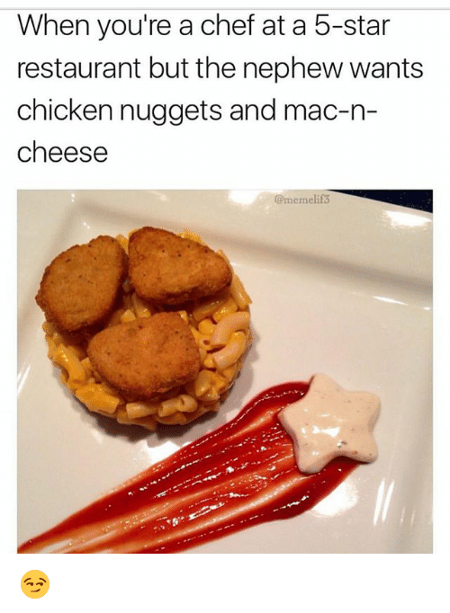 Funny, Chef, and Chicken: When you're a chef at a 5-star  restaurant but the nephew wants  chicken nuggets and mac-n-  cheese  @memelif 😏