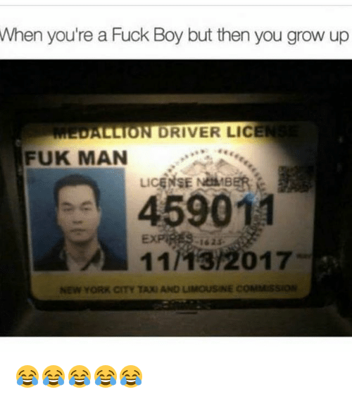 Fuks: When  you're a Fuck Boy but then you grow up  DALLION DRIVER LICEN  FUK MAN  459011  11/13/2017  -162ふ  NEW YORK CITY TAXI AND LIMOUSINE COMMISSION 😂😂😂😂😂