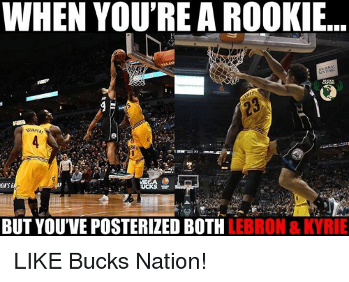 Nba, Lebron, and Nationals: WHEN YOU'RE A ROOKI..  SIN'S  BUT YOUVE POSTERIZED BOTH LEBRON & KYRIE LIKE Bucks Nation!