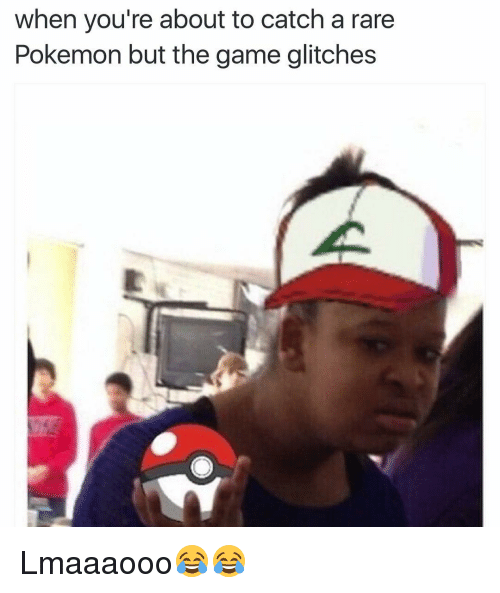 Funny, Pokemon, and The Game: when you're about to catch a rare  Pokemon but the game glitches Lmaaaooo😂😂
