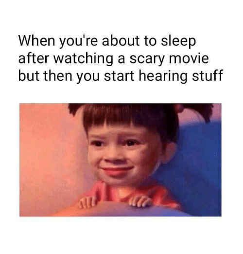 Funny, Movies, and Movie: When you're about to sleep  after watching a scary movie  but then you start hearing stuff