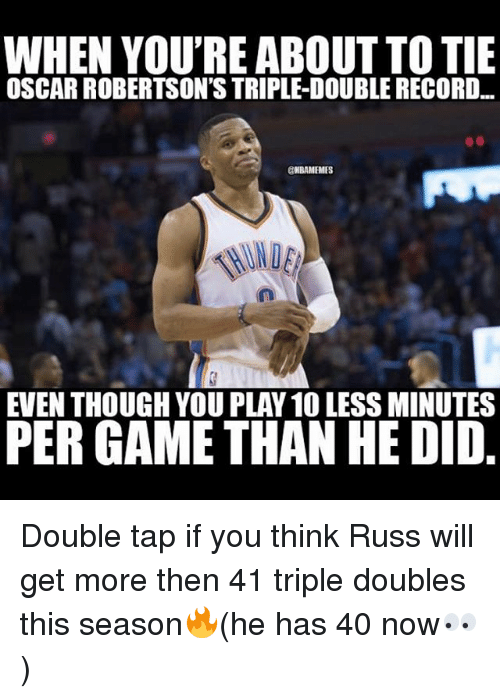 robertsons: WHEN YOU'RE ABOUT TO TIE  OSCAR ROBERTSON'S TRIPLEDOUBLERECORD  ONBAMEMES  EVEN THOUGH YOU PLAY 100 LESS MINUTES  PERGAME THAN HE DID Double tap if you think Russ will get more then 41 triple doubles this season🔥(he has 40 now👀)