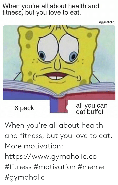 buffet: When you're all about health and  fitness, but you love to eat.  @gymaholic  all you can  eat buffet  6 pack When you're all about health and fitness, but you love to eat.  More motivation: https://www.gymaholic.co  #fitness #motivation #meme #gymaholic