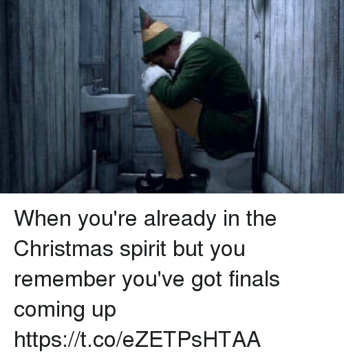 Christmas, Finals, and Spirit: When you're already in the Christmas spirit but you remember you've got finals coming up https://t.co/eZETPsHTAA