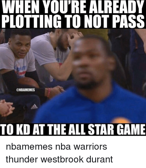 Basketball: WHEN YOU'RE ALREADY  PLOTTING TO NOT PASS  @NBAMEMES  TO KD ATTHE ALL STAR GAME nbamemes nba warriors thunder westbrook durant