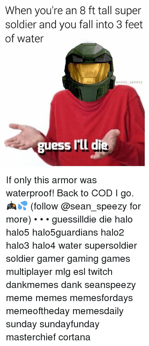 mlg: When you're an 8 ft tall super  soldier and you fall into 3 feet  of water  sean speezy  guess rlld If only this armor was waterproof! Back to COD I go. 🎮💦 (follow @sean_speezy for more) • • • guessilldie die halo halo5 halo5guardians halo2 halo3 halo4 water supersoldier soldier gamer gaming games multiplayer mlg esl twitch dankmemes dank seanspeezy meme memes memesfordays memeoftheday memesdaily sunday sundayfunday masterchief cortana