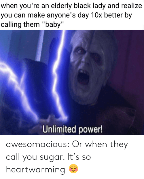 """elderly: when you're an elderly black lady and realize  you can make anyone's day 10x better by  calling them """"baby""""  Unlimited power! awesomacious:  Or when they call you sugar. It's so heartwarming ☺️"""