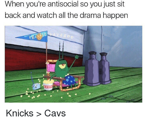 Memes, Watch, and Watches: When you're antisocial so you just sit  back and watch all the drama happen Knicks > Cavs
