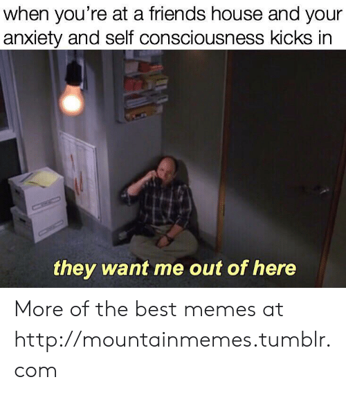 out-of-here: when you're at a friends house and your  anxiety and self consciousness kicks in  CHIC  they want me out of here More of the best memes at http://mountainmemes.tumblr.com