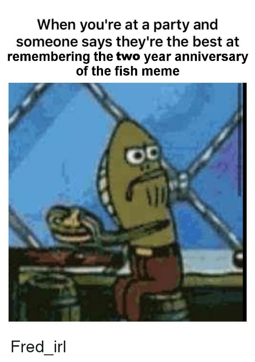 25 best memes about fred the fish and party fred the for Fred the fish