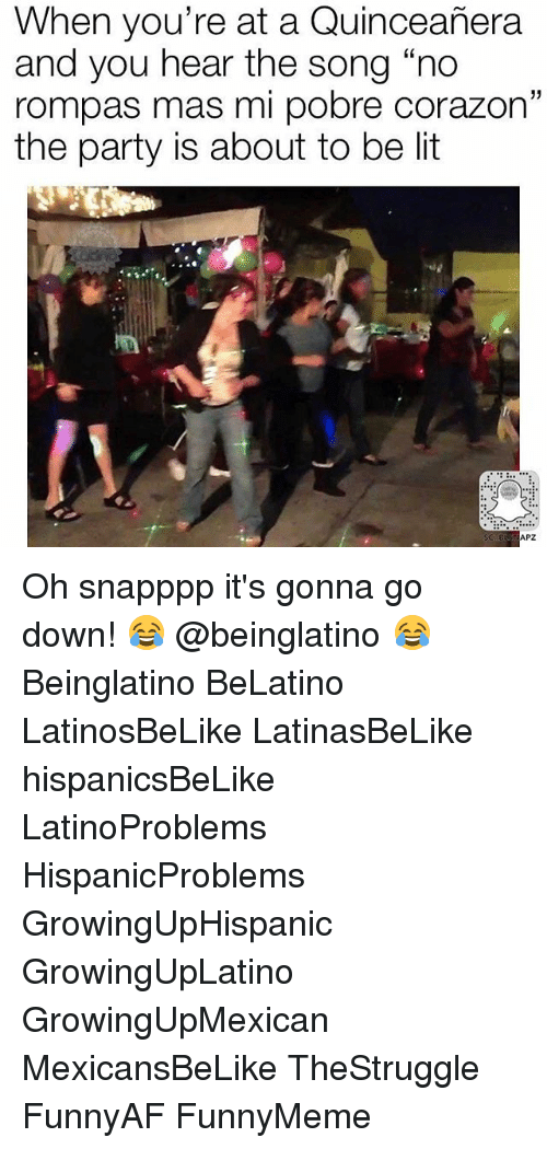 """Quinceanera: When you're at a Quinceanera  and you hear the song """"no  rompas mas mi pobre corazon""""  the party is about to be lit  APZ Oh snapppp it's gonna go down! 😂 @beinglatino 😂 Beinglatino BeLatino LatinosBeLike LatinasBeLike hispanicsBeLike LatinoProblems HispanicProblems GrowingUpHispanic GrowingUpLatino GrowingUpMexican MexicansBeLike TheStruggle FunnyAF FunnyMeme"""