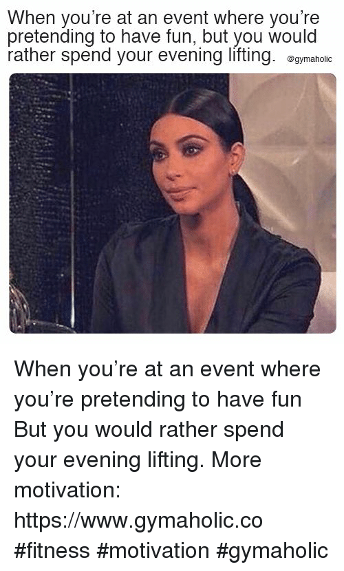Fitness, Fun, and Motivation: When you're at an event where you're  pretending to have fun, but you would  rather spend your evening lifting. ogymaholc When you're at an event where you're pretending to have fun  But you would rather spend your evening lifting.  More motivation: https://www.gymaholic.co  #fitness #motivation #gymaholic