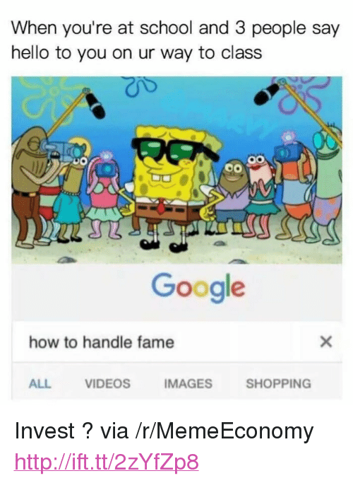 """How To Handle Fame: When you're at school and 3 people say  hello to you on ur way to class  Google  how to handle fame  ALL  VIDEOS  MAGESSHOPPING <p>Invest ? via /r/MemeEconomy <a href=""""http://ift.tt/2zYfZp8"""">http://ift.tt/2zYfZp8</a></p>"""
