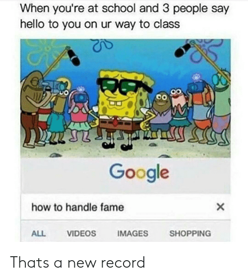 How To Handle Fame: When you're at school and 3 people say  hello to you on ur way to class  Google  how to handle fame  ALL  VIDEOS  IMAGES  SHOPPING Thats a new record