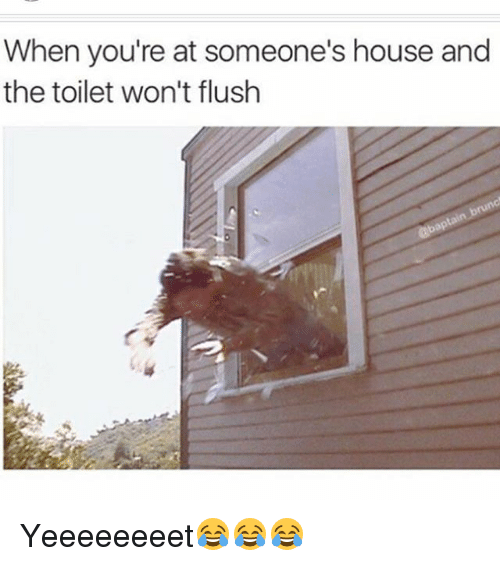Funny, House, and Youre: When you're at someone's house and  the toilet won't flush Yeeeeeeeet😂😂😂