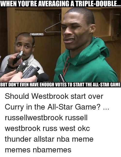 All Star, Memes, and Nba: WHEN YOU'RE AVERAGING A TRIPLE-DOUBLE...  @NBAMEMES  BUT DON'T EVEN HAVEENOUGHVOTESTO STARTTHE ALL-STARGAME Should Westbrook start over Curry in the All-Star Game? ... russellwestbrook russell westbrook russ west okc thunder allstar nba meme memes nbamemes