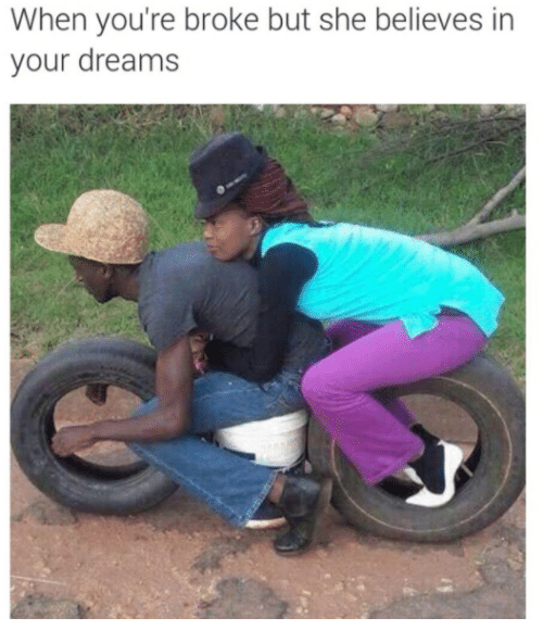 Dreams, She, and Broke: When you're broke but she believes in  your dreams