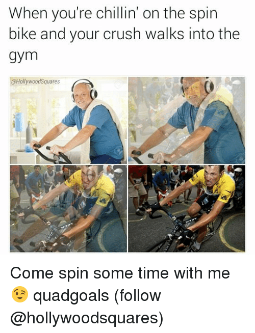 Crush, Gym, and Memes: When you're chillin' on the spin  bike and your crush walks into the  gym  @Hollywood Squares Come spin some time with me 😉 quadgoals (follow @hollywoodsquares)