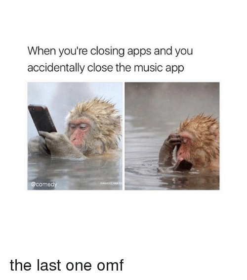 Music, Apps, and Comedy: When you're closing apps and you  accidentally close the music app  @comedy the last one omf