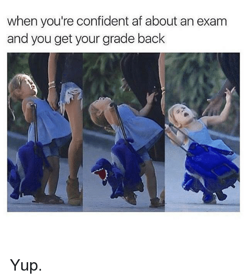 Kardashian, Celebrities, and Yup: when you're confident af about an exam  and you get your grade back Yup.