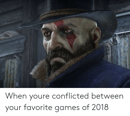 conflicted: When youre conflicted between your favorite games of 2018