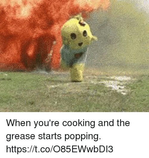 Grease, Relatable, and Cooking: When you're cooking and the grease starts popping. https://t.co/O85EWwbDI3