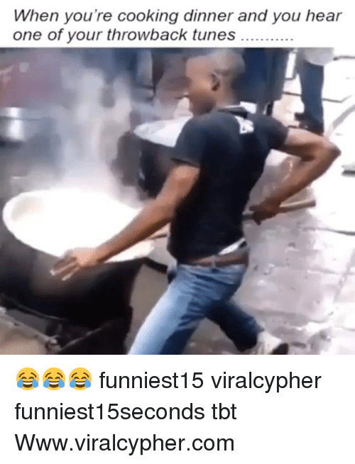 cooking dinner: When you're cooking dinner and you hear  one of your throwback tunes. 😂😂😂 funniest15 viralcypher funniest15seconds tbt Www.viralcypher.com