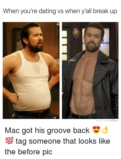Dating, Memes, and Break: When you're dating vs when all break up  MADE WITH MOMUS Mac got his groove back 😍👌💯 tag someone that looks like the before pic