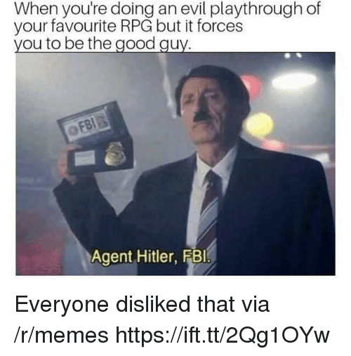rpg: When you're doing an evil playthrough of  your favourite RPG but it forces  ou to be the good qu  Agent Hitler, FBlI Everyone disliked that via /r/memes https://ift.tt/2Qg1OYw