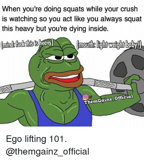 Mind Fucking: When you're doing squats while your crush  is watching so you act like you always squat  this heavy but you're dying inside.  (mind fuck thisB heavy)  Gainz Official  Therm Ego lifting 101. @themgainz_official