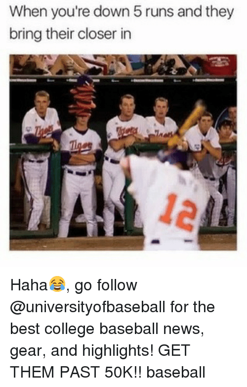Baseball, College, and Mlb: When you're down 5 runs and they  bring their closer in Haha😂, go follow @universityofbaseball for the best college baseball news, gear, and highlights! GET THEM PAST 50K!! baseball